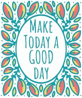 Citaat maak vandaag een goede dag ingelijst in de hand tekening gebladerte