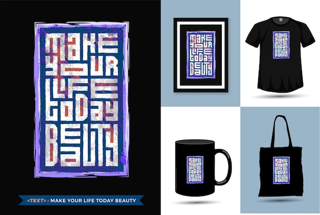 Citaat motivatie t-shirt make your life today beauty. trendy typografie verticale merchandise ontwerpsjabloon