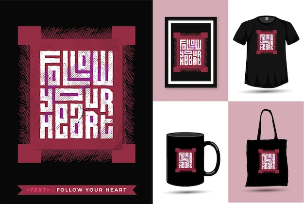 Citaat motivatie t-shirt volg je hart. trendy typografie verticale merchandise ontwerpsjabloon
