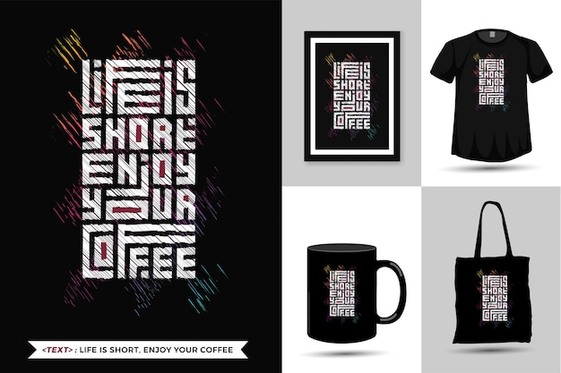 Citaat motivatie tshirt het leven is kort, geniet van je koffie. trendy typografie belettering verticale ontwerpsjabloon voor print t-shirt mode kleding poster, draagtas, mok en merchandise