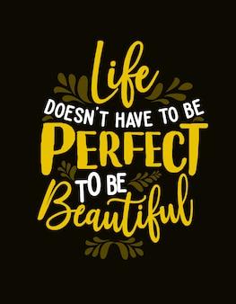 Citaat motiverende typografie belettering: het leven hoeft niet perfect te zijn om mooi te zijn