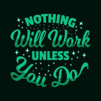 Citaat motiverende typografie belettering: niets zal werken tenzij u dat doet
