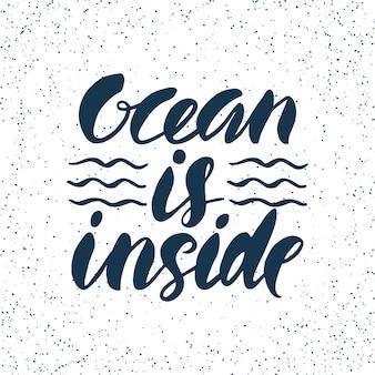 Citaat. oceaan is binnen. hand getekende typografie poster. voor wenskaarten, posters, prints of woondecoraties.vector belettering