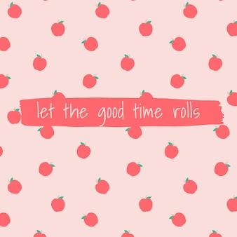 Citaat op appelpatroon achtergrond social media post laat de goede tijd rollen