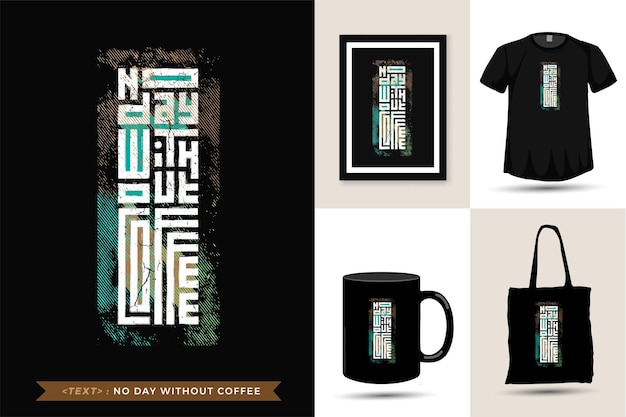 Citaat tshirt geen dag zonder koffie. trendy typografie belettering verticale ontwerpsjabloon