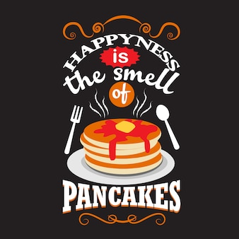Citaat van de pannenkoek. geluk is de geur van pannenkoeken