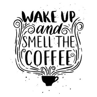 Citaat. wakker worden en de koffie ruiken. hand getekende typografie poster. voor wenskaarten, valentijnsdag, bruiloft, posters, prenten of huisdecoraties. vectorillustratie