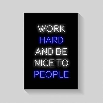 Citaat. werk hard en wees aardig voor mensen van poster in neonstijl.