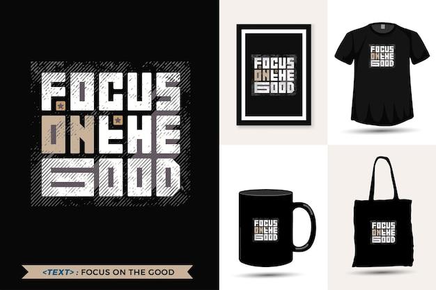 Citeer motivatie tshirt focus op het goede om af te drukken. trendy typografie belettering verticale ontwerpsjabloon