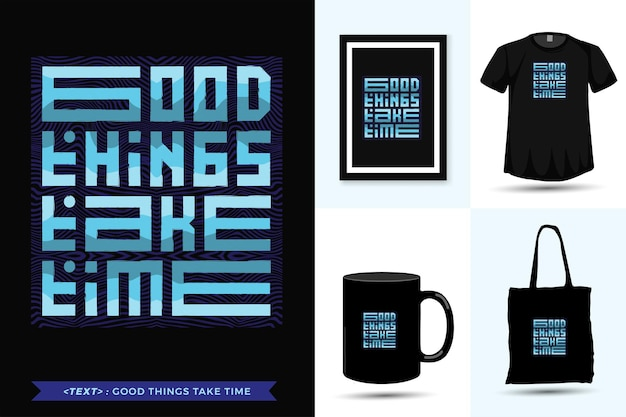 Citeer motivatie tshirt good things take time for print. trendy typografie belettering verticale ontwerpsjabloon