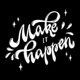 Creatieve motiverende quote 'make it happen'