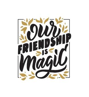 De belettering zin onze vriendschap is magisch het vintage citaat en gezegde voor vriendschapsdag
