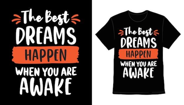 De beste dromen gebeuren als je wakker bent typografie t-shirt printontwerp