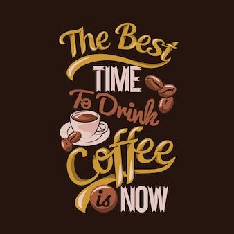De beste tijd om koffie te drinken is nu. koffie gezegden & citaten premium
