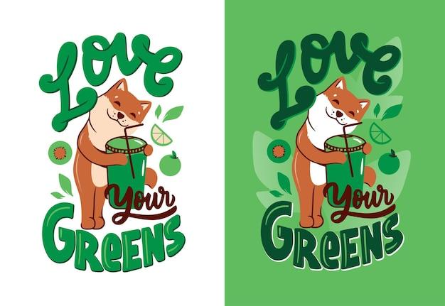 De hond en de belettering zin: hou van je greens. de cartooneske akita knuffelt groene cocktail.