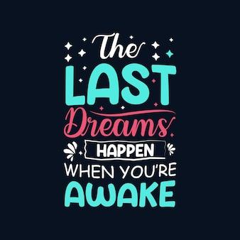 De laatste dromen gebeuren wanneer je wakker bent typografie vector