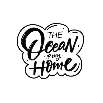 De oceaan is mijn thuis handgetekende zwarte kleur tekst zomer motivatie belettering zin