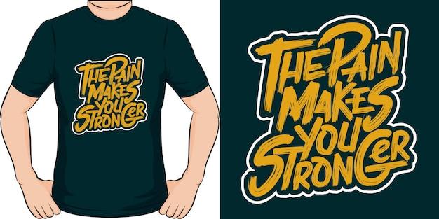 De pijn maakt je sterker. uniek en trendy t-shirtontwerp.