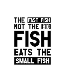 De snelle vis, niet de grote vis, eet de kleine vis. hand getekend typografie posterontwerp.