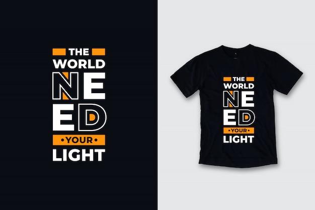 De wereld heeft uw licht modern citaten t-shirtontwerp nodig