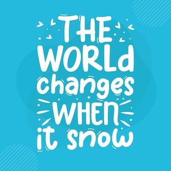 De wereld verandert als het sneeuwt premium winterbelettering vector design