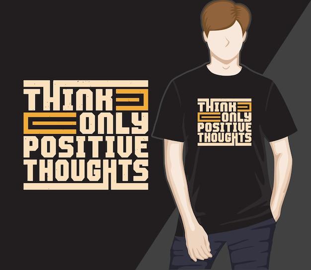 Denk alleen positieve gedachten modern typografie t-shirtontwerp Premium Vector
