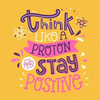 Denk als een proton en blijf positief belettering