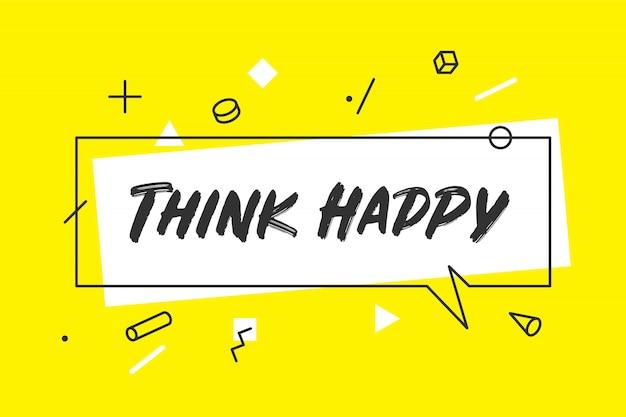 Denk gelukkig. banner, tekstballon, poster en sticker concept