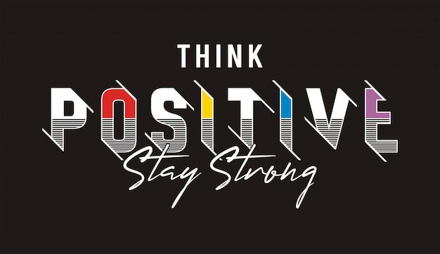 Denk positieve typografie voor print t-shirt