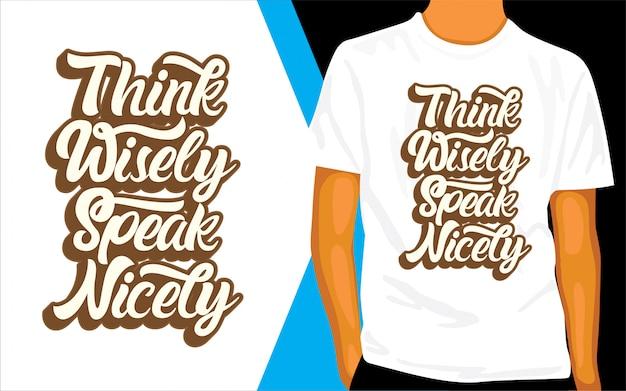 Denk wijselijk spreek mooi belettering van ontwerp voor een t-shirt