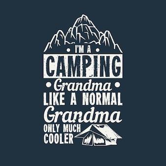 Design camping oma als een normale oma alleen veel cooler met kamp tent