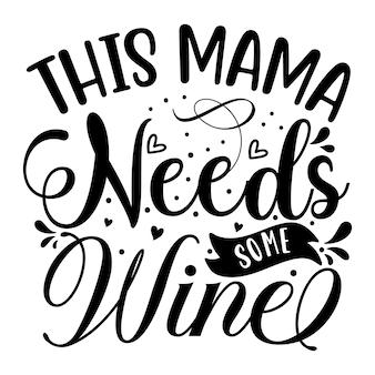 Deze mama heeft wat wijn nodig typografie premium vector design