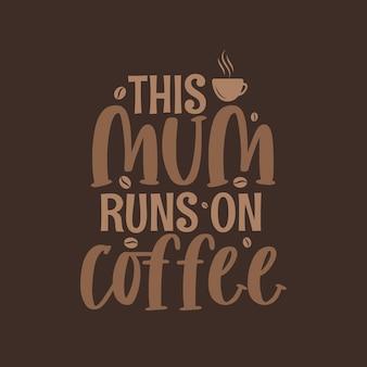Deze moeder draait op koffie, moederdag belettering voor moeder van koffieliefhebbers