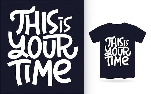Dit is je tijd hand belettering kunst voor t-shirt
