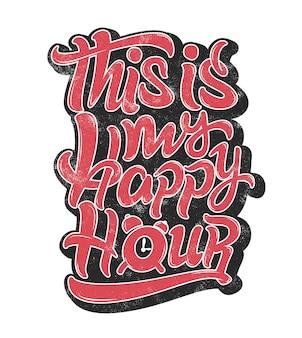 Dit is mijn happy hour grunge-belettering