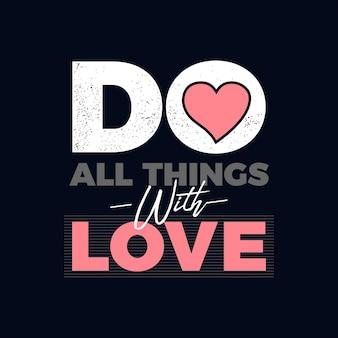 Doe alle dingen met liefde typografie tshirt printontwerp premium vector