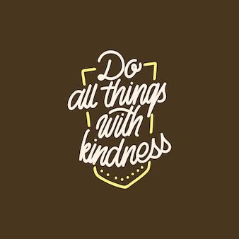 Doe alle dingen met vriendelijkheid handlettering typografie