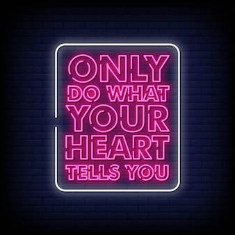 Doe alleen wat je hart je vertelt neon teken stijl tekst vector