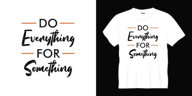 Doe alles voor iets typografisch t-shirtontwerp