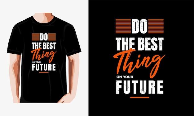 Doe het beste met het ontwerpen van je toekomstige citaten-t-shirt