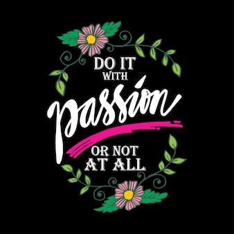 Doe het met passie of helemaal niet. motiverende citaat.