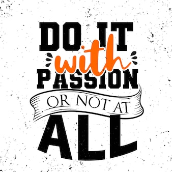 Doe het met passie of helemaal niet