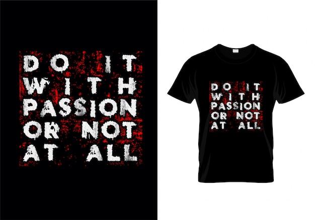 Doe het met passie of niet helemaal typography t shirt design vector