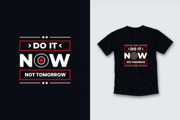 Doe het nu niet morgen het moderne ontwerp van de citaatent-shirt