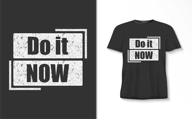 Doe het nu typografiet-shirt