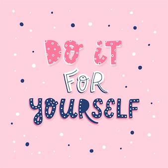 'doe het voor jezelf' inspirerend meisjesachtig citaat