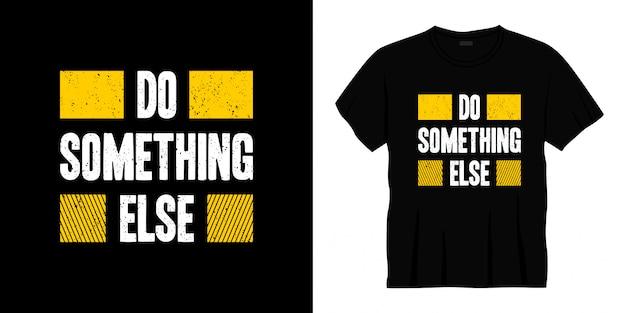 Doe iets anders typografie t-shirt ontwerp