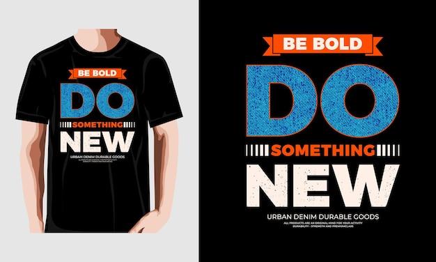 Doe iets nieuws typografie tshirt ontwerp premium vector