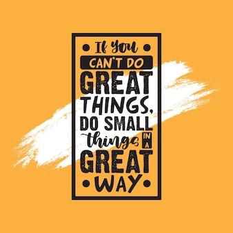 Doe kleine dingen op een geweldige manier motiverende citaattypografie