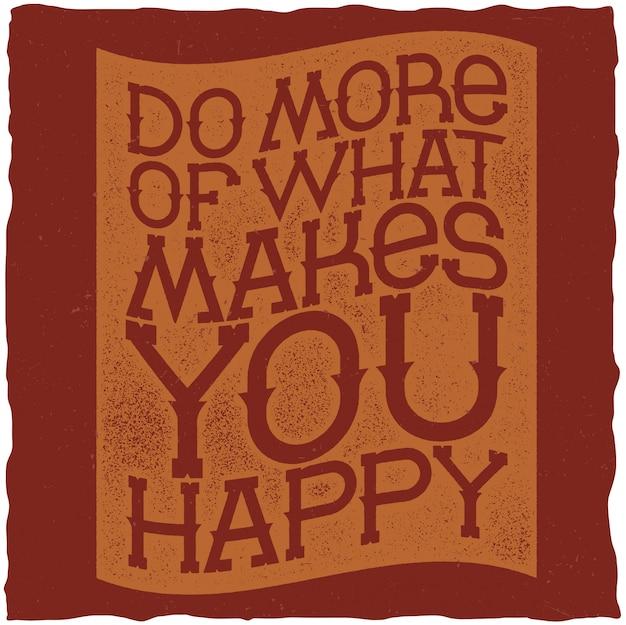 Doe meer van wat je gelukkig maakt, motiverende poster